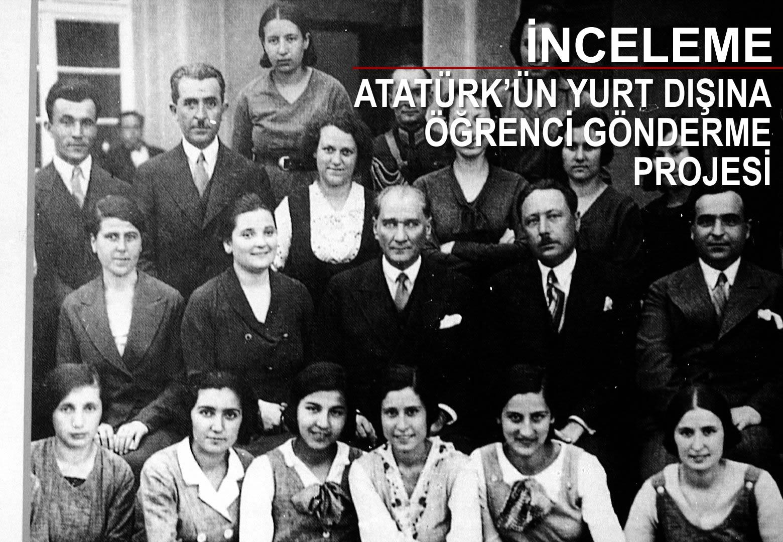 İNCELEME: ATATÜRK'ÜN YURT DIŞINA ÖĞRENCİ GÖNDERME PROJESİ